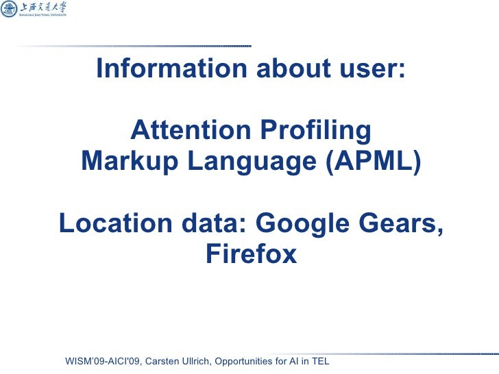 Information about user: Attention Profiling Markup Language (APML) Location data: Google Gears, Firefox