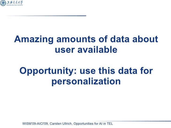 Amazing amounts of data about user available Opportunity: use this data for personalization