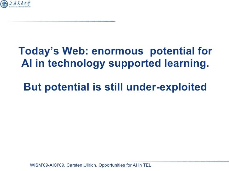 Today's Web: enormous  potential for AI in technology supported learning. But potential is still under-exploited