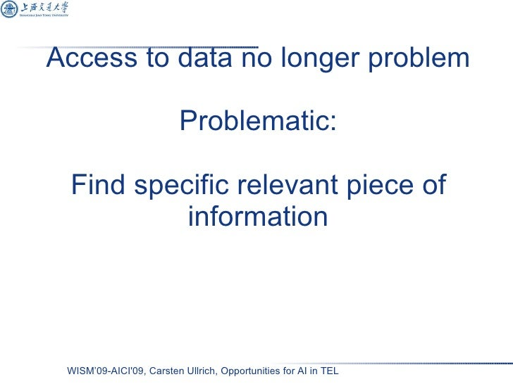 Access to data no longer problem Problematic: Find specific relevant piece of information