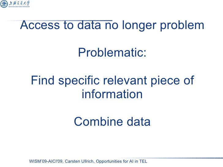 Access to data no longer problem Problematic: Find specific relevant piece of information Combine data