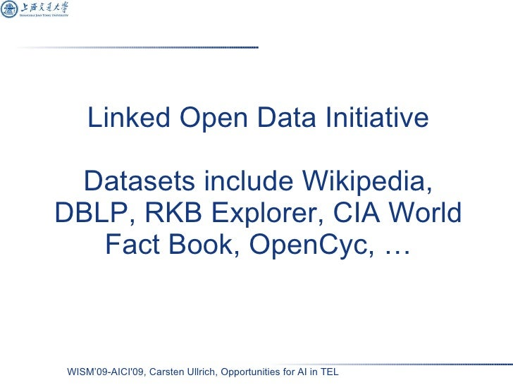 Linked Open Data Initiative Datasets include Wikipedia, DBLP, RKB Explorer, CIA World Fact Book, OpenCyc, …