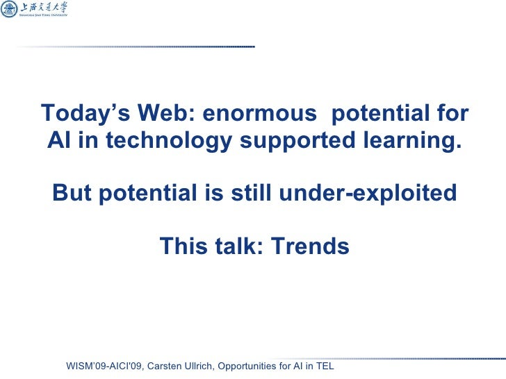Today's Web: enormous  potential for AI in technology supported learning. But potential is still under-exploited This talk...