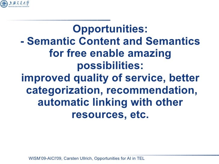 Opportunities: - Semantic Content and Semantics for free enable amazing possibilities: improved quality of service, better...