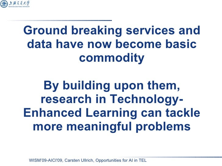 Ground breaking services and data have now become basic commodity By building upon them, research in Technology-Enhanced L...
