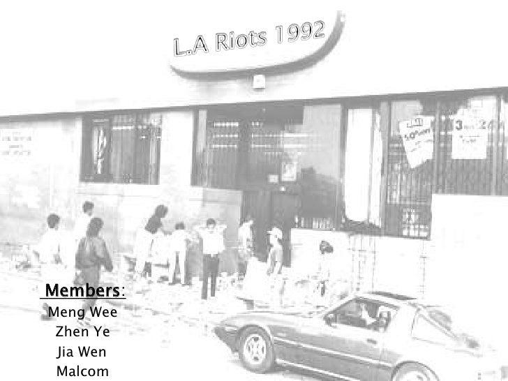L.A Riots 1992<br /> Members:<br />Meng Wee<br />Zhen Ye  <br />JiaWen<br />Malcom<br />