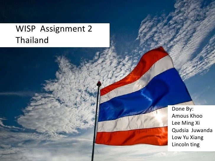 WISP  Assignment 2<br />Thailand<br />Done By:<br />AmousKhoo<br />Lee Ming Xi<br />QudsiaJuwanda<br />Low Yu Xiang<br />L...