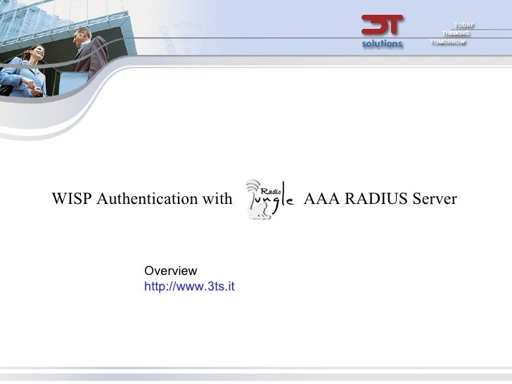 AAA RADIUS Server Overview http://www.3ts.it WISP Authentication with