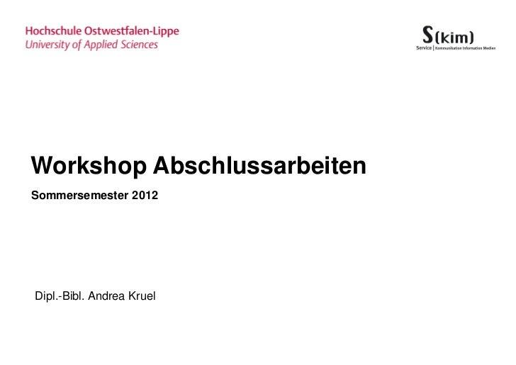 Workshop AbschlussarbeitenSommersemester 2012Dipl.-Bibl. Andrea Kruel