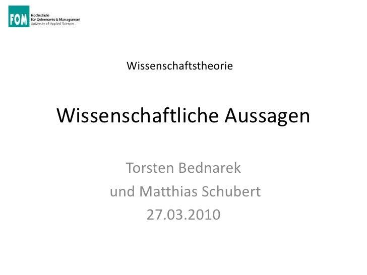 WissenschaftstheorieWissenschaftliche Aussagen       Torsten Bednarek     und Matthias Schubert          27.03.2010