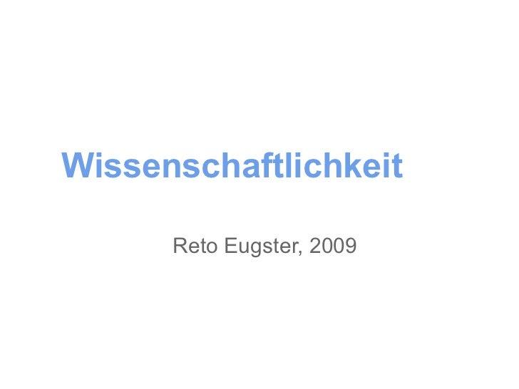 Wissenschaftlichkeit      Reto Eugster, 2009