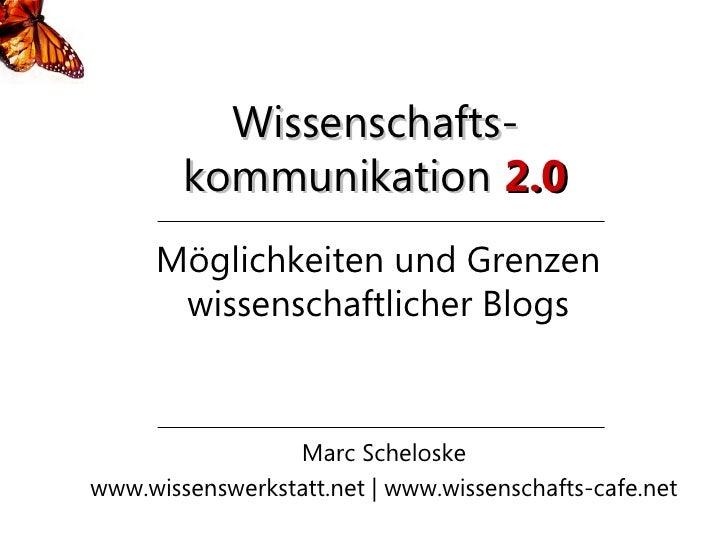 Wissenschafts-         kommunikation 2.0      Möglichkeiten und Grenzen       wissenschaftlicher Blogs                    ...