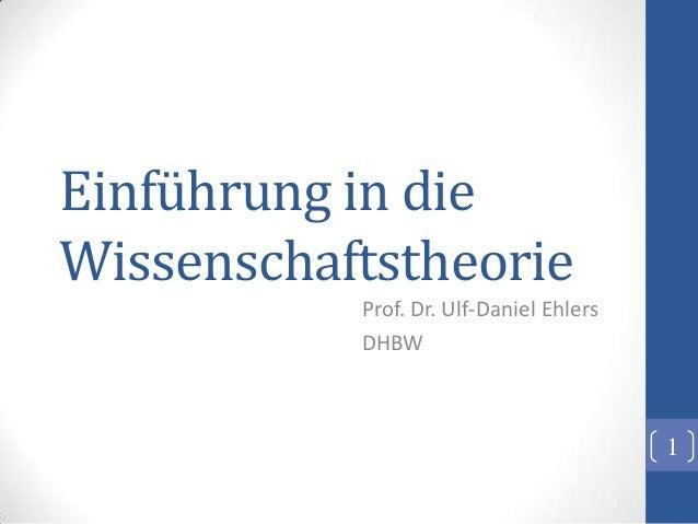 Einführung in dieWissenschaftstheorie           Prof. Dr. Ulf-Daniel Ehlers           DHBW                                ...