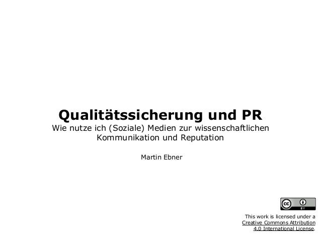 Qualitätssicherung und PR Wie nutze ich (Soziale) Medien zur wissenschaftlichen Kommunikation und Reputation Martin Ebner...