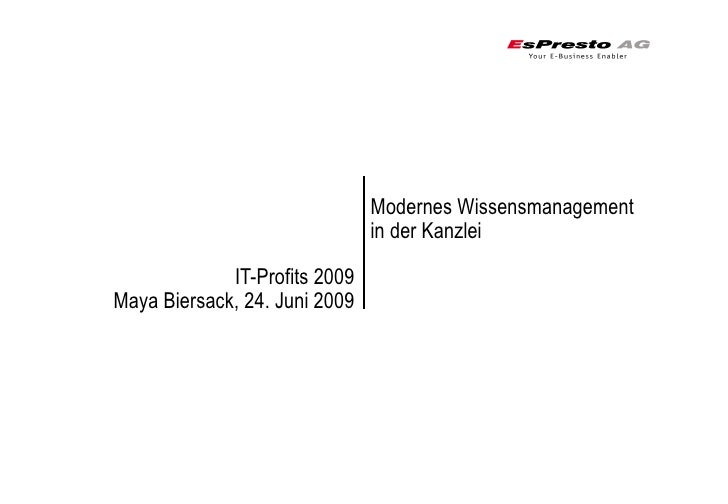 Modernes Wissensmanagement                                in der Kanzlei               IT-Profits 2009 Maya Biersack, 24. ...