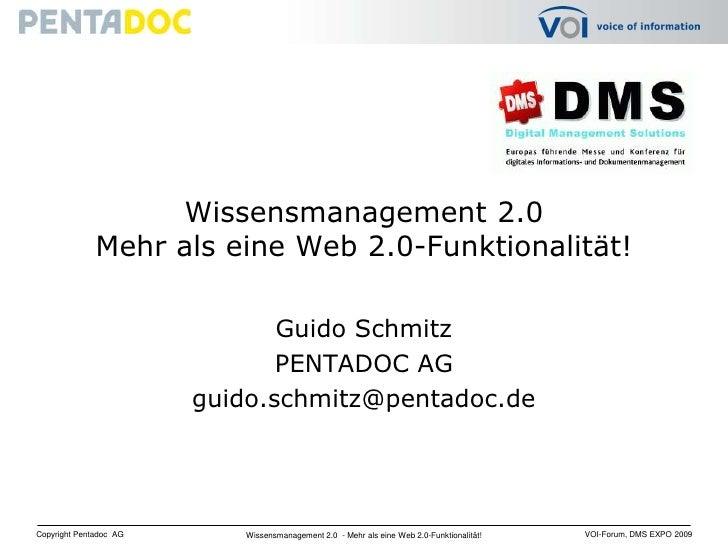 Wissensmanagement 2.0 Mehr als eine Web 2.0-Funktionalität!<br />Guido Schmitz<br />PENTADOC AG<br />guido.schmitz@pentado...
