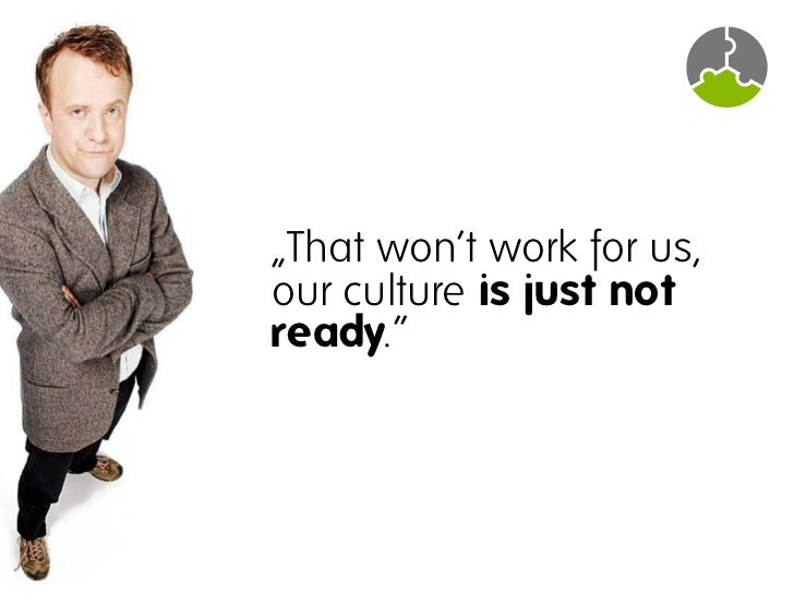 The right culture is a goal, not a pre-condition.
