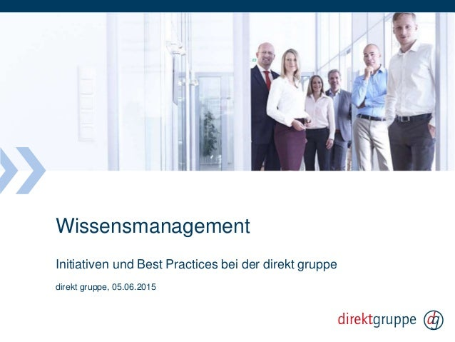 Wissensmanagement Initiativen und Best Practices bei der direkt gruppe direkt gruppe, 05.06.2015
