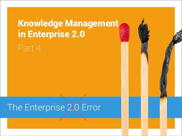 Knowledge Management in Enterprise 2.0 Part 4 The Enterprise 2.0 Error