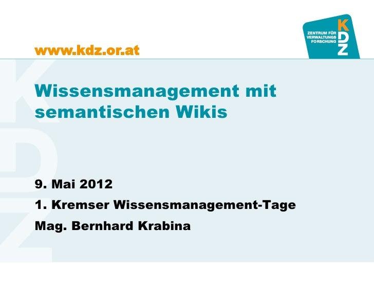 www.kdz.or.atWissensmanagement mitsemantischen Wikis9. Mai 20121. Kremser Wissensmanagement-TageMag. Bernhard Krabina