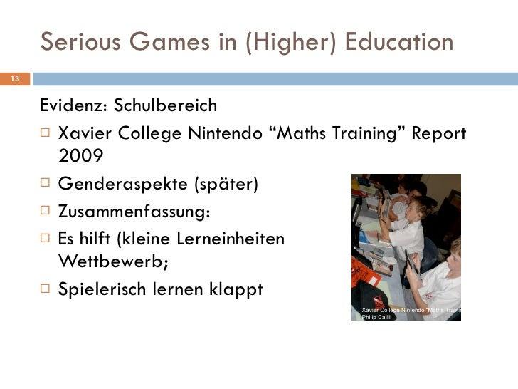 "Serious Games in (Higher) Education <ul><li>Evidenz: Schulbereich </li></ul><ul><li>Xavier College Nintendo ""Maths Trainin..."