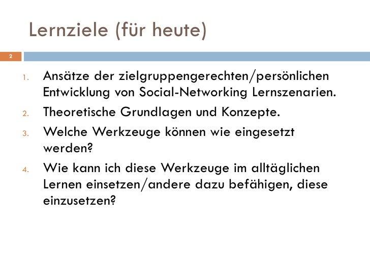 Lernziele (für heute) <ul><li>Ansätze der zielgruppengerechten/persönlichen Entwicklung von Social-Networking Lernszenarie...