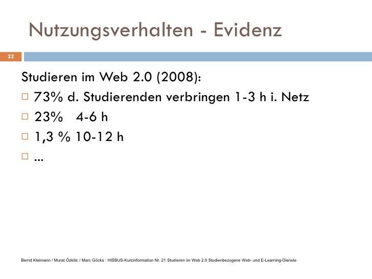 Nutzungsverhalten - Evidenz <ul><li>Studieren im Web 2.0 (2008): </li></ul><ul><li>73% d. Studierenden verbringen 1-3 h i....
