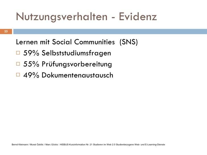 Nutzungsverhalten - Evidenz <ul><li>Lernen mit Social Communities  (SNS) </li></ul><ul><li>59% Selbststudiumsfragen </li><...