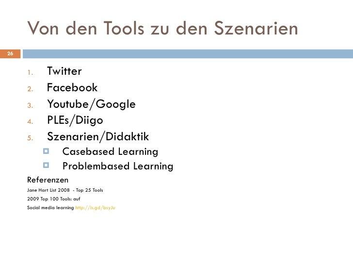 Von den Tools zu den Szenarien <ul><li>Twitter </li></ul><ul><li>Facebook </li></ul><ul><li>Youtube/Google </li></ul><ul><...