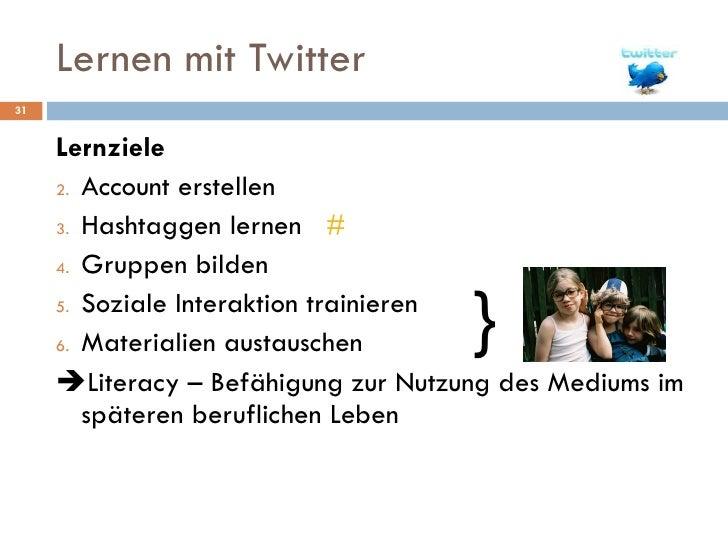 Lernen mit Twitter <ul><li>Lernziele </li></ul><ul><li>Account erstellen  </li></ul><ul><li>Hashtaggen lernen  # </li></ul...