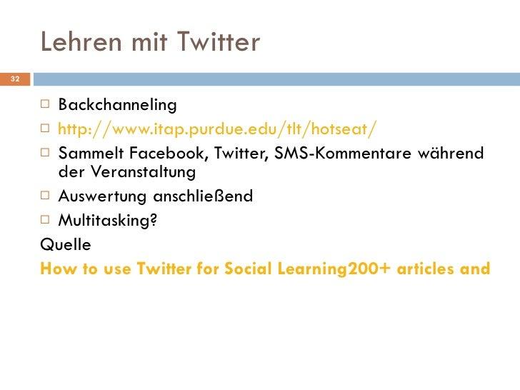 Lehren mit Twitter <ul><li>Backchanneling </li></ul><ul><li>http://www.itap.purdue.edu/tlt/hotseat/ </li></ul><ul><li>Samm...