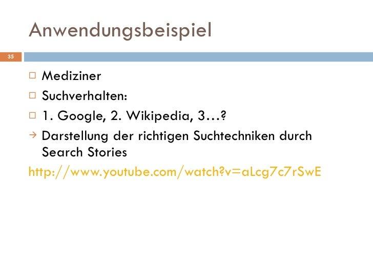 Anwendungsbeispiel <ul><li>Mediziner </li></ul><ul><li>Suchverhalten: </li></ul><ul><li>1. Google, 2. Wikipedia, 3…? </li>...