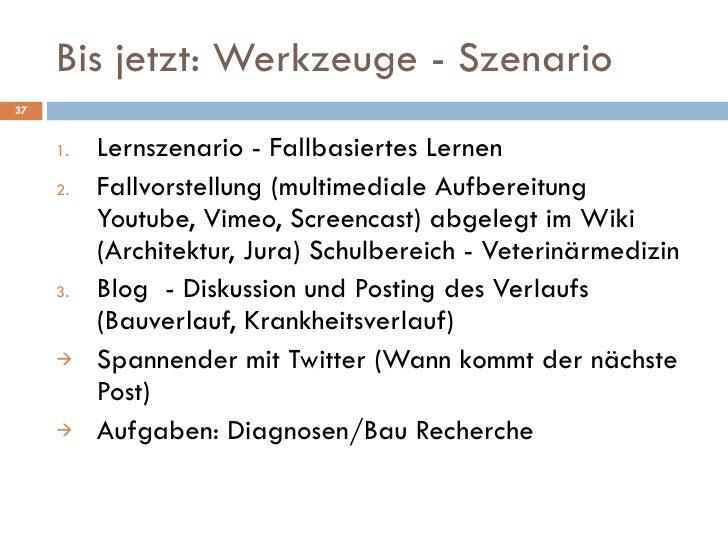 Bis jetzt: Werkzeuge - Szenario <ul><li>Lernszenario - Fallbasiertes Lernen </li></ul><ul><li>Fallvorstellung (multimedial...