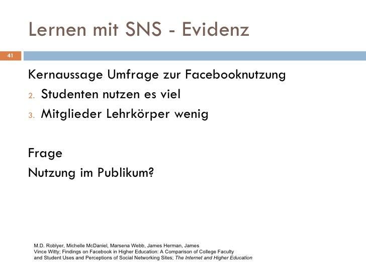 Lernen mit SNS - Evidenz <ul><li>Kernaussage Umfrage zur Facebooknutzung </li></ul><ul><li>Studenten nutzen es viel </li><...