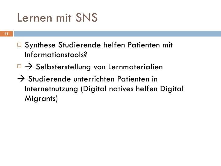Lernen mit SNS <ul><li>Synthese Studierende helfen Patienten mit Informationstools? </li></ul><ul><li>   Selbsterstellung...