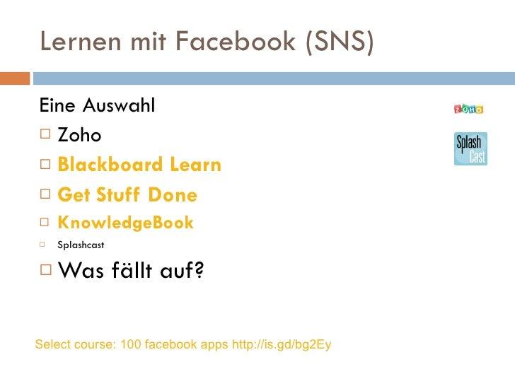 Lernen mit Facebook (SNS) <ul><li>Eine Auswahl </li></ul><ul><li>Zoho  </li></ul><ul><li>Blackboard Learn </li></ul><ul><l...