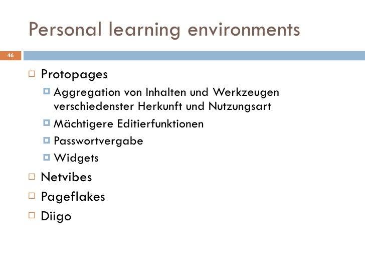 Personal learning environments <ul><li>Protopages </li></ul><ul><ul><li>Aggregation von Inhalten und Werkzeugen verschiede...