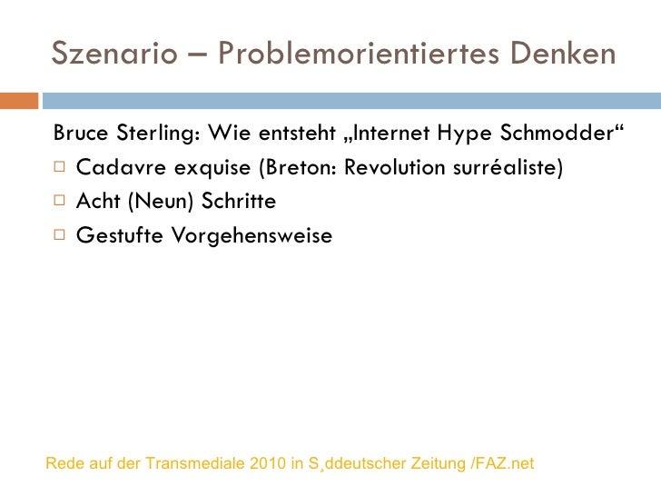 """Szenario – Problemorientiertes Denken <ul><li>Bruce Sterling: Wie entsteht """"Internet Hype Schmodder"""" </li></ul><ul><li>Cad..."""