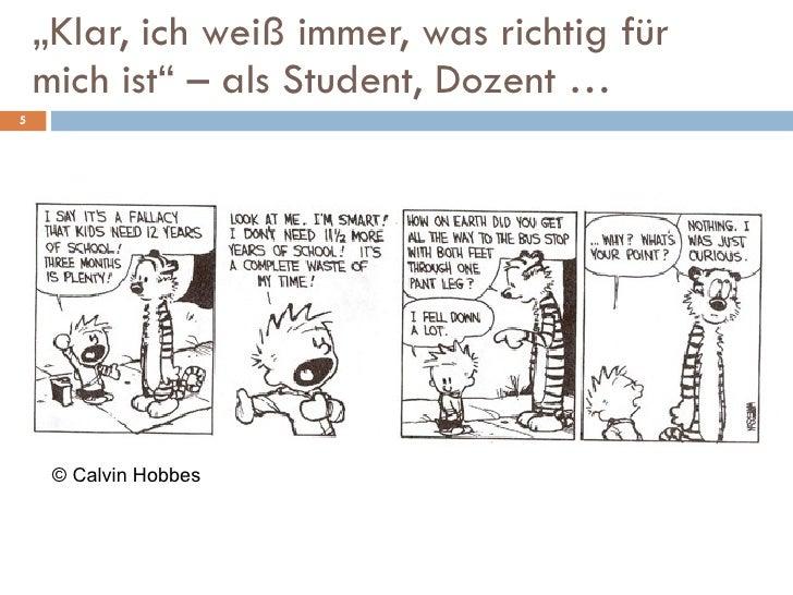 """"""" Klar, ich weiß immer, was richtig für mich ist"""" – als Student, Dozent … © Calvin Hobbes"""
