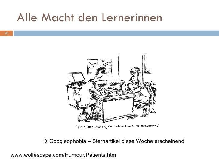 Alle Macht den Lernerinnen www.wolfescape.com/Humour/Patients.htm    Googleophobia – Sternartikel diese Woche erscheinend