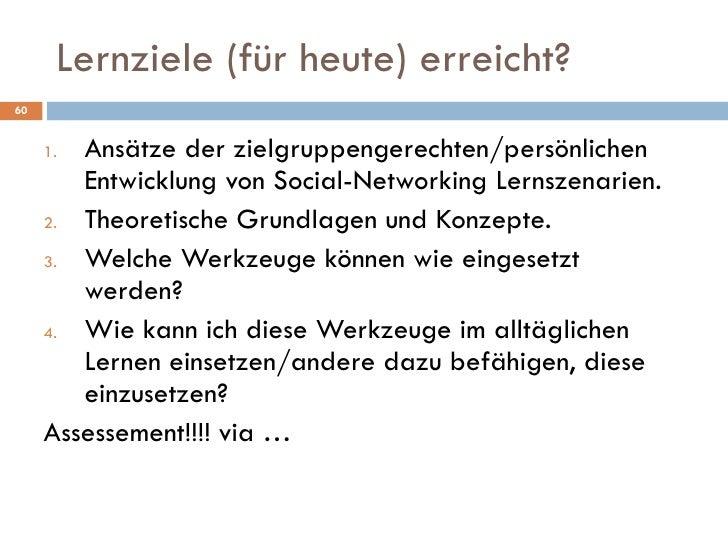 Lernziele (für heute) erreicht? <ul><li>Ansätze der zielgruppengerechten/persönlichen Entwicklung von Social-Networking Le...