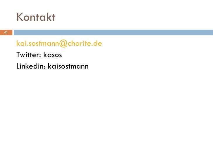 Kontakt <ul><li>[email_address] </li></ul><ul><li>Twitter: kasos </li></ul><ul><li>Linkedin: kaisostmann </li></ul>