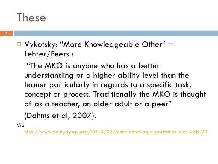 """These  <ul><li>Vykotsky: """"More Knowledgeable Other"""" = Lehrer/Peers : </li></ul><ul><li> """" The MKO is anyone who has a bett..."""