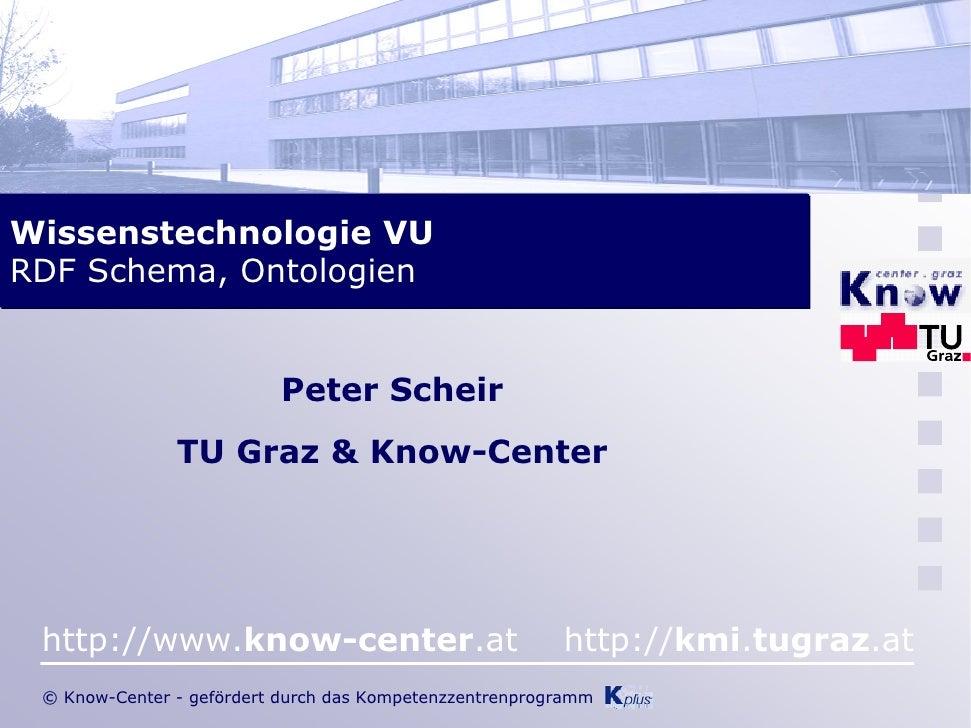 Wissenstechnologie VU RDF Schema, Ontologien                             Peter Scheir                TU Graz & Know-Center...