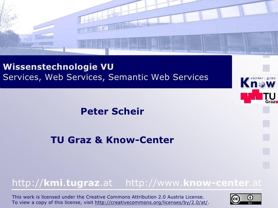 Wissenstechnologie VU Services, Web Services, Semantic Web Services                                   Peter Scheir        ...