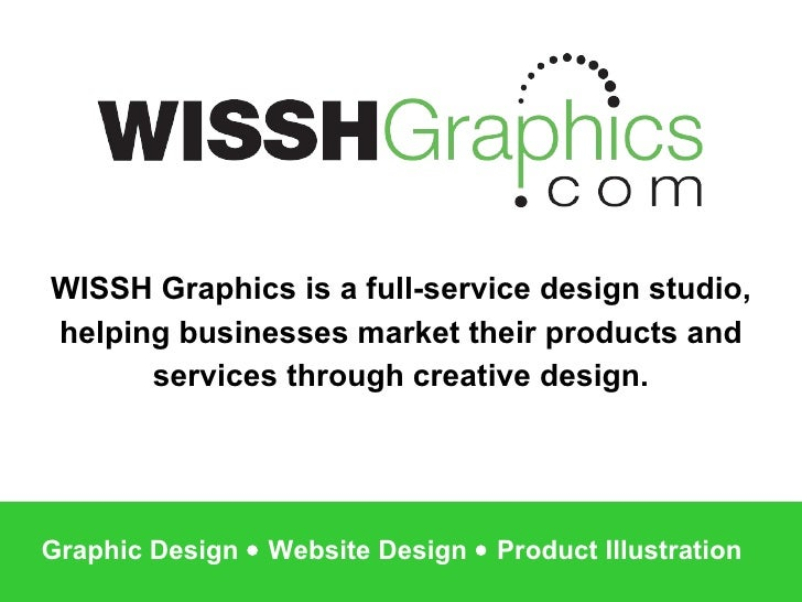 WISSH Graphics is a full-service design studio, helping businesses market their products and services through creative des...