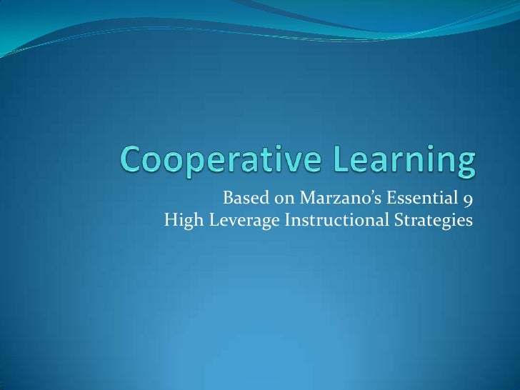 Cooperative Learning<br />Based on Marzano's Essential 9High Leverage Instructional Strategies<br />