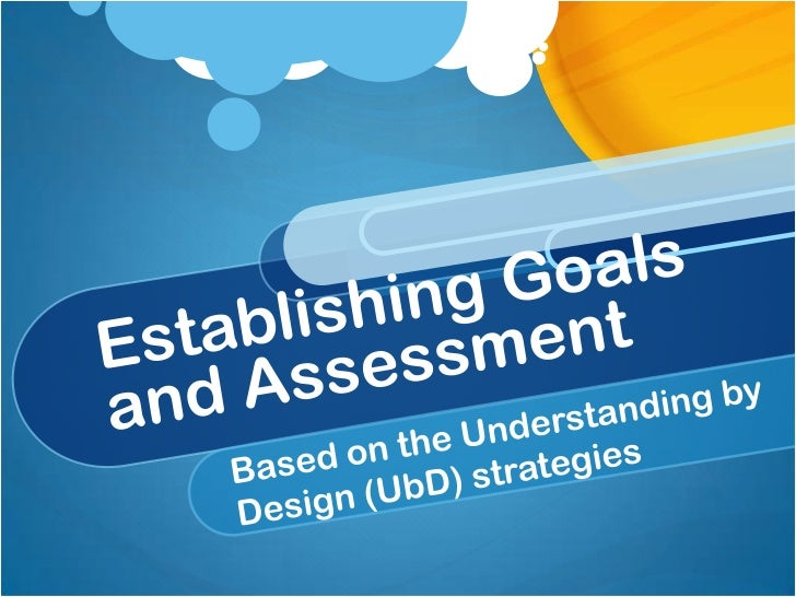 ObjectiveBy the end of this session you will: Understand the different stages of the UbD model Understand the role that th...