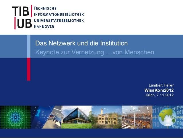 Das Netzwerk und die InstitutionKeynote zur Vernetzung …von Menschen                                   Lambert Heller     ...