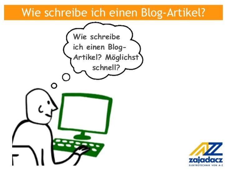 Wie schreibe ich einen Blog-Artikel?          Wie schreibe          ich einen Blog-          Artikel? Möglichst           ...